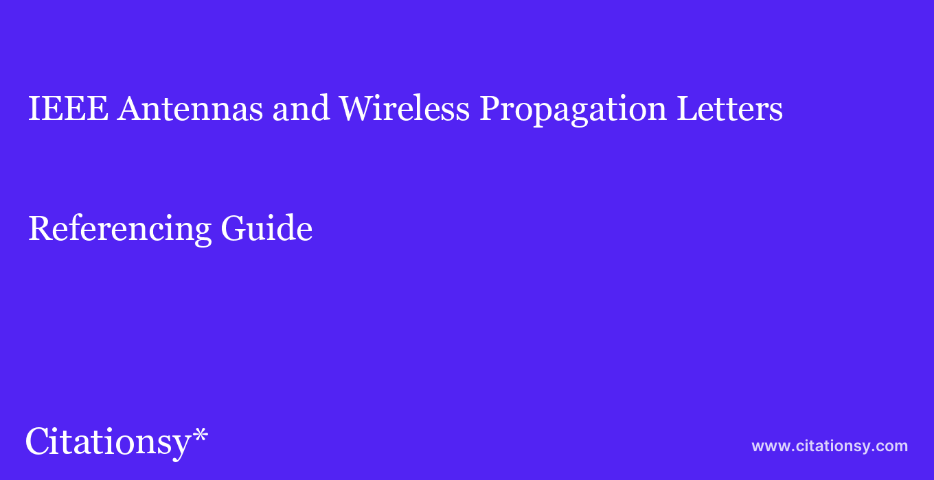 cite IEEE Antennas and Wireless Propagation Letters  — Referencing Guide